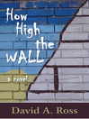 How High The Wall (eBook): A Novel